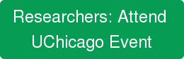Researchers: Attend  UChicago Event
